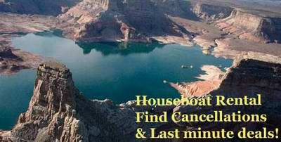 Any cancellations, cheap last minute deals, on Lake Powell houseboat rentals?