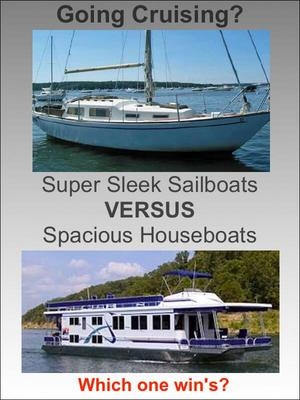 Sailboats versus houseboats, which one is better for cruising?